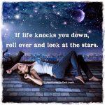 ако животът те натисне до земята… погледни звездите на небето